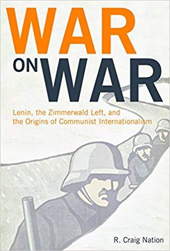 War On War: Lenin, the Zimmerwald Left, and the Origins of Communist Internationalism