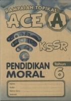 (PEP PUBLICATIONS SDN BHD)RAMPAIAN TOPIKAL ACE A PENDIDIKAN MORAL TAHUN 6 KSSR 2019