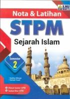 (PENERBIT ILMU BAKTI)NOTA&LATIHAN SEJARAH ISLAM SEMESTER 2 STPM 2020