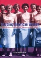 Troubling American Women